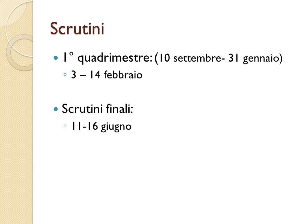 Scrutini 1° quadrimestre: ( 10 settembre- 31 gennaio) 3 – 14 febbraio Scrutini finali: 11-16 giugno