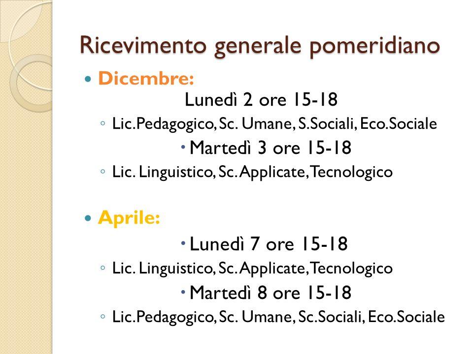 Ricevimento generale pomeridiano Dicembre: Lunedì 2 ore 15-18 Lic.Pedagogico, Sc.