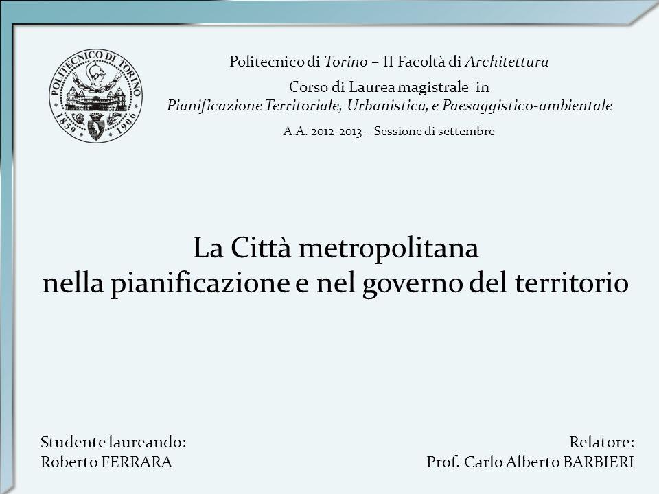 La Città metropolitana nella pianificazione e nel governo del territorio Politecnico di Torino – II Facoltà di Architettura Corso di Laurea magistrale