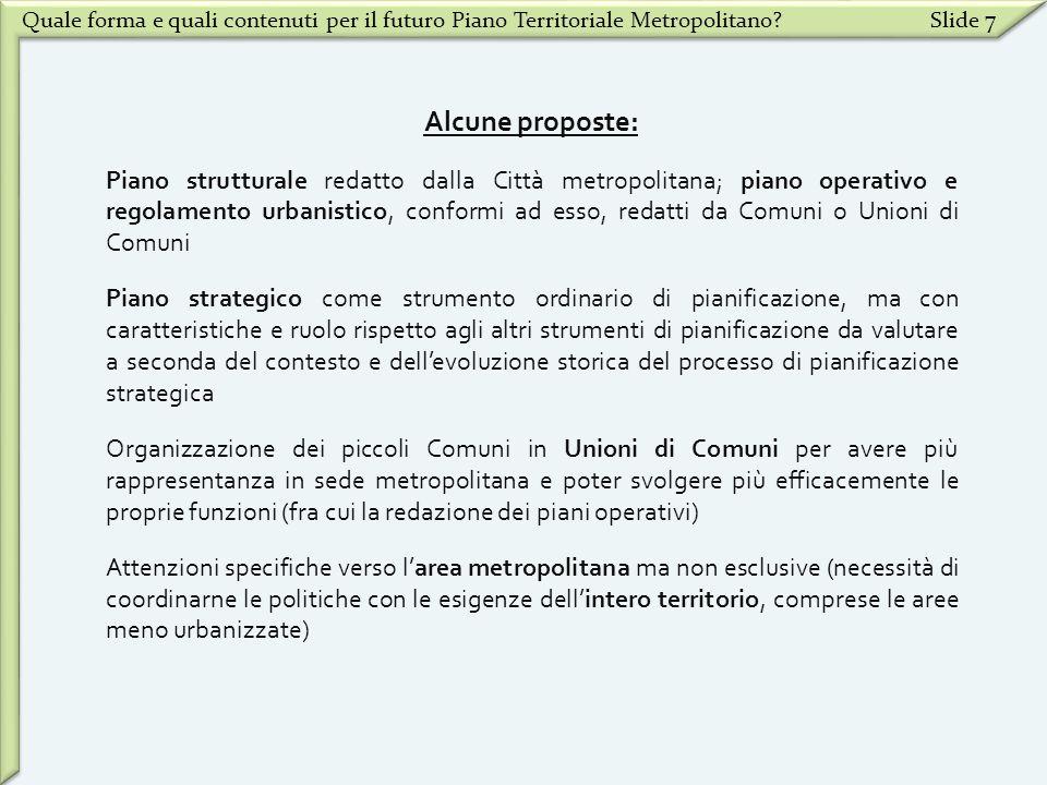 Quale forma e quali contenuti per il futuro Piano Territoriale Metropolitano?Slide 7 Alcune proposte: Piano strutturale redatto dalla Città metropolit