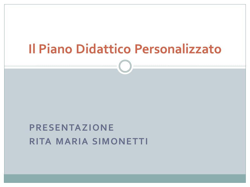PRESENTAZIONE RITA MARIA SIMONETTI Il Piano Didattico Personalizzato