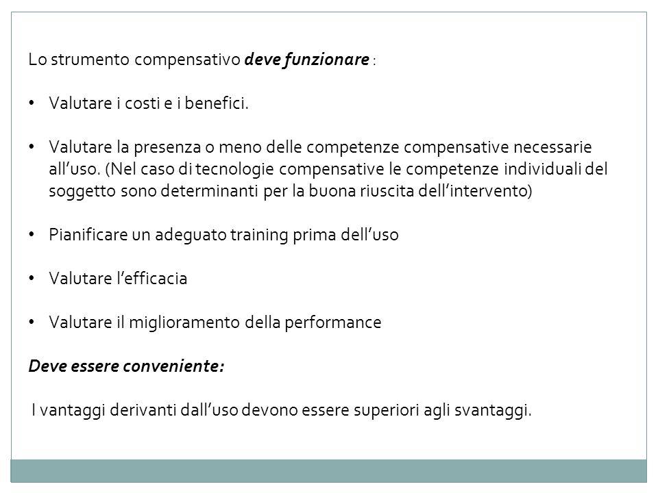 Lo strumento compensativo deve funzionare : Valutare i costi e i benefici. Valutare la presenza o meno delle competenze compensative necessarie alluso