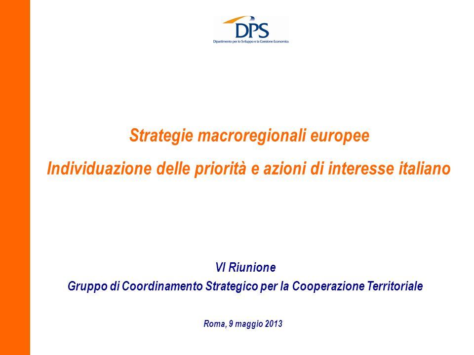 Strategie macroregionali europee Individuazione delle priorità e azioni di interesse italiano Roma, 9 maggio 2013 VI Riunione Gruppo di Coordinamento