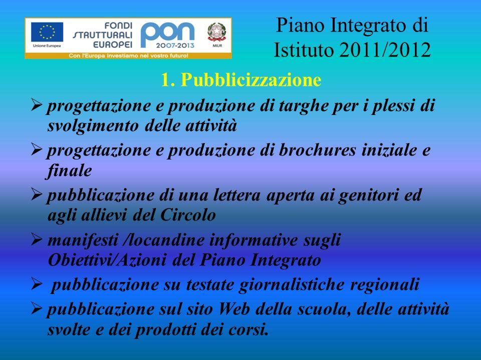 Piano Integrato di Istituto 2011/2012 1. Pubblicizzazione progettazione e produzione di targhe per i plessi di svolgimento delle attività progettazion