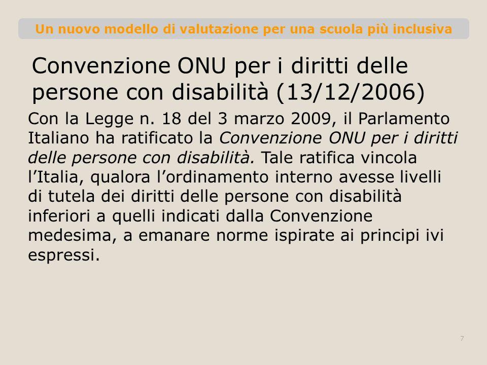 Un nuovo modello di valutazione per una scuola più inclusiva Convenzione ONU per i diritti delle persone con disabilità (13/12/2006) Con la Legge n. 1