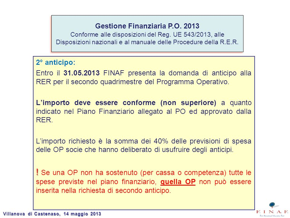 2° anticipo: Entro il 31.05.2013 FINAF presenta la domanda di anticipo alla RER per il secondo quadrimestre del Programma Operativo. Limporto deve ess