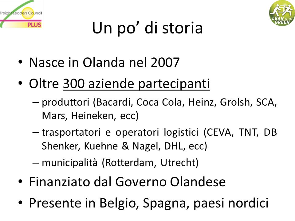 Un po di storia Nasce in Olanda nel 2007 Oltre 300 aziende partecipanti – produttori (Bacardi, Coca Cola, Heinz, Grolsh, SCA, Mars, Heineken, ecc) – t