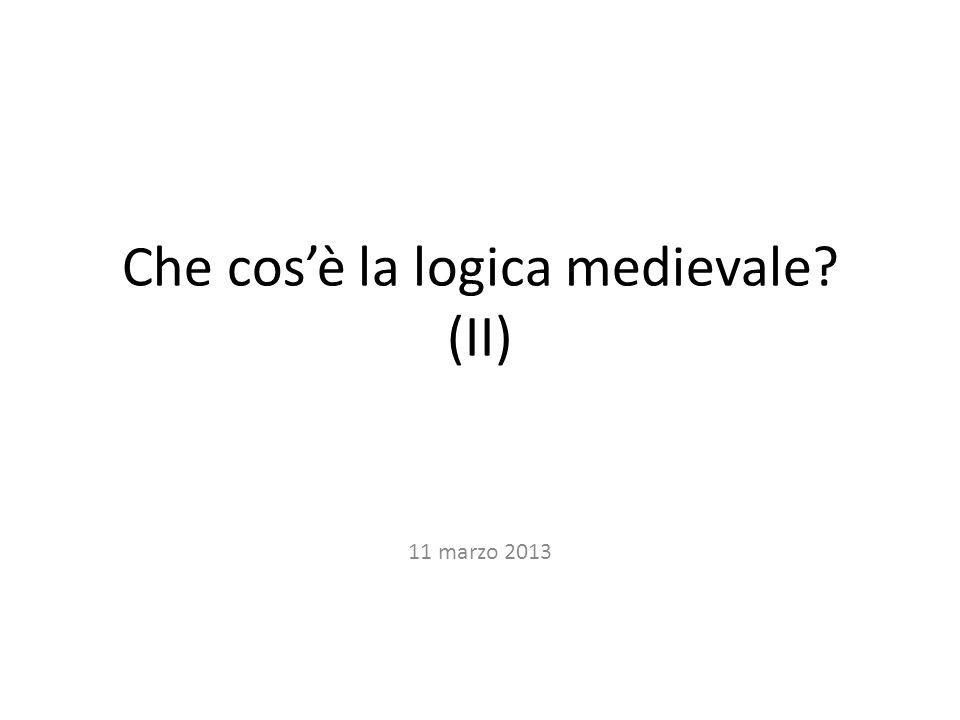 Che cosè la logica medievale (II) 11 marzo 2013