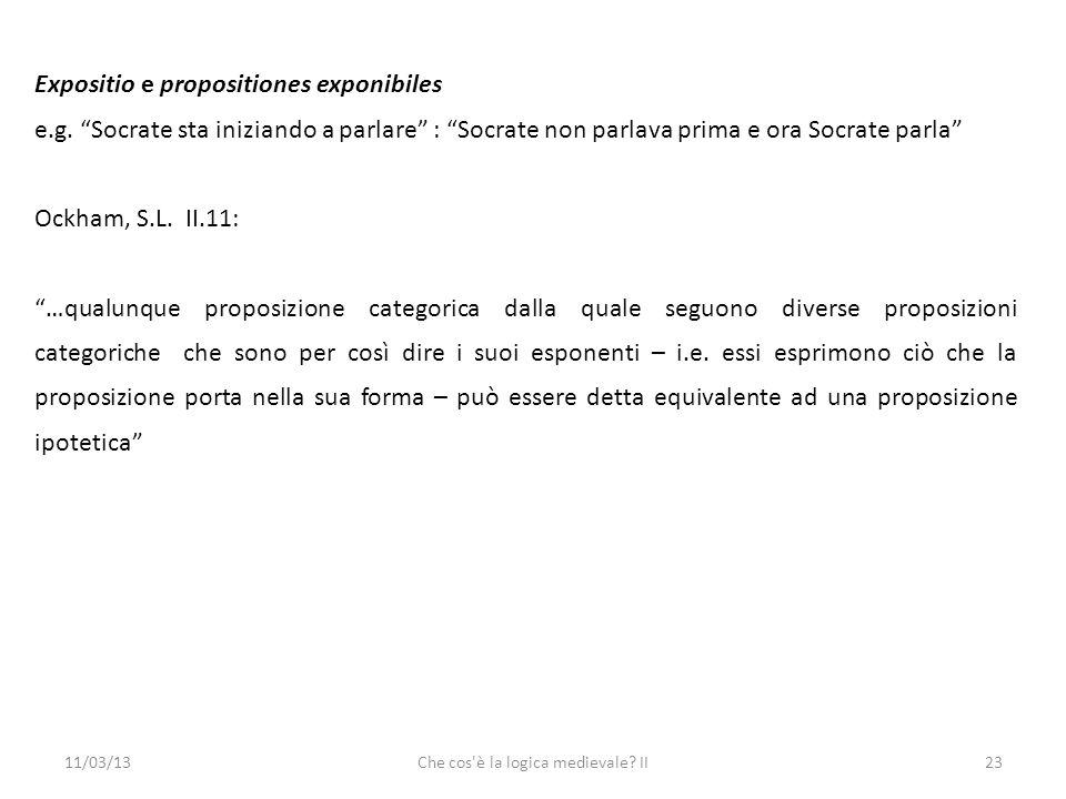 11/03/13Che cos è la logica medievale. II23 Expositio e propositiones exponibiles e.g.