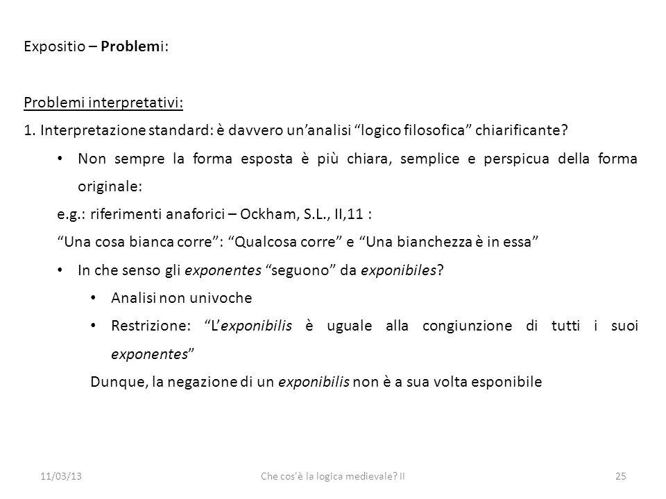11/03/13Che cos è la logica medievale. II25 Expositio – Problemi: Problemi interpretativi: 1.