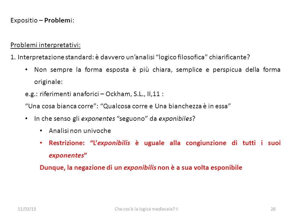 11/03/13Che cos è la logica medievale. II26 Expositio – Problemi: Problemi interpretativi: 1.