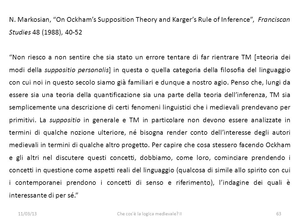 11/03/13Che cos'è la logica medievale? II63 N. Markosian, On Ockhams Supposition Theory and Kargers Rule of Inference, Franciscan Studies 48 (1988), 4
