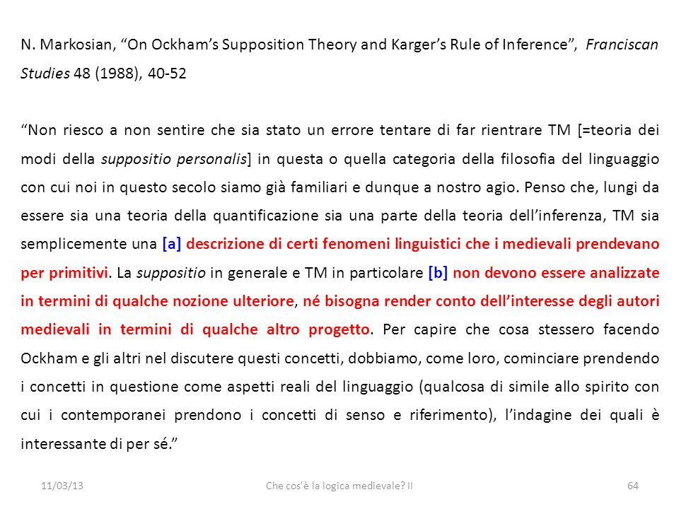 11/03/13Che cos'è la logica medievale? II64 N. Markosian, On Ockhams Supposition Theory and Kargers Rule of Inference, Franciscan Studies 48 (1988), 4