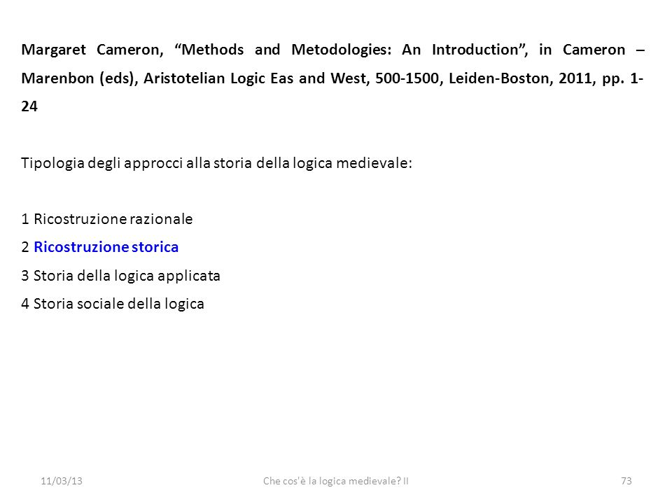 11/03/13Che cos'è la logica medievale? II73 Margaret Cameron, Methods and Metodologies: An Introduction, in Cameron – Marenbon (eds), Aristotelian Log