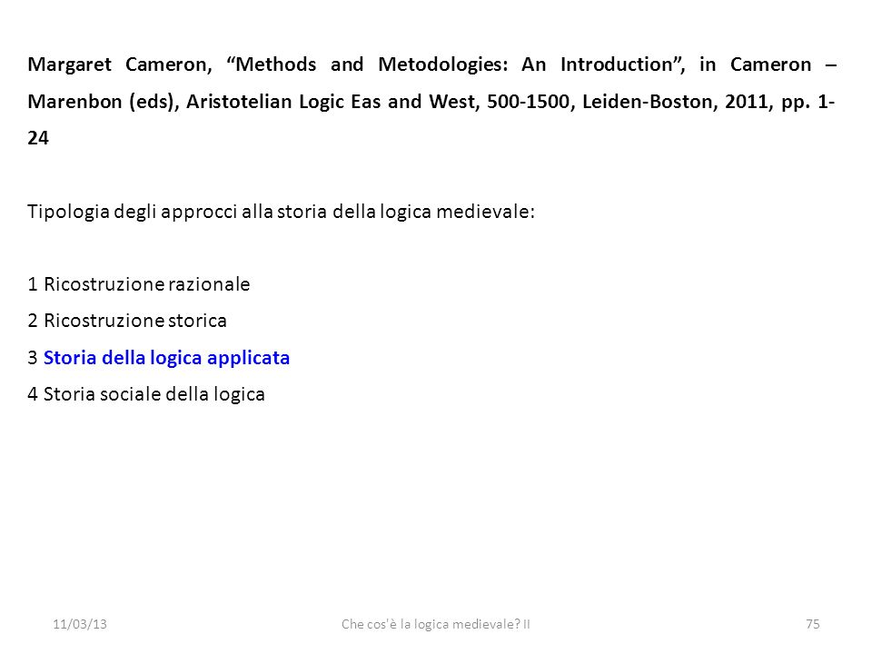 11/03/13Che cos'è la logica medievale? II75 Margaret Cameron, Methods and Metodologies: An Introduction, in Cameron – Marenbon (eds), Aristotelian Log
