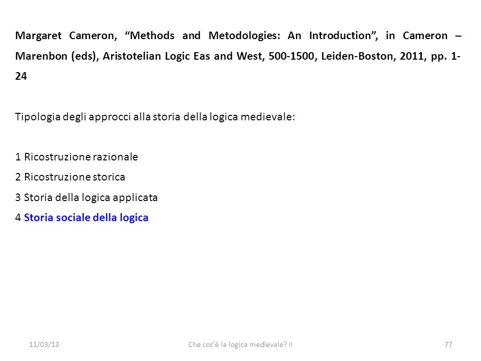 11/03/13Che cos'è la logica medievale? II77 Margaret Cameron, Methods and Metodologies: An Introduction, in Cameron – Marenbon (eds), Aristotelian Log