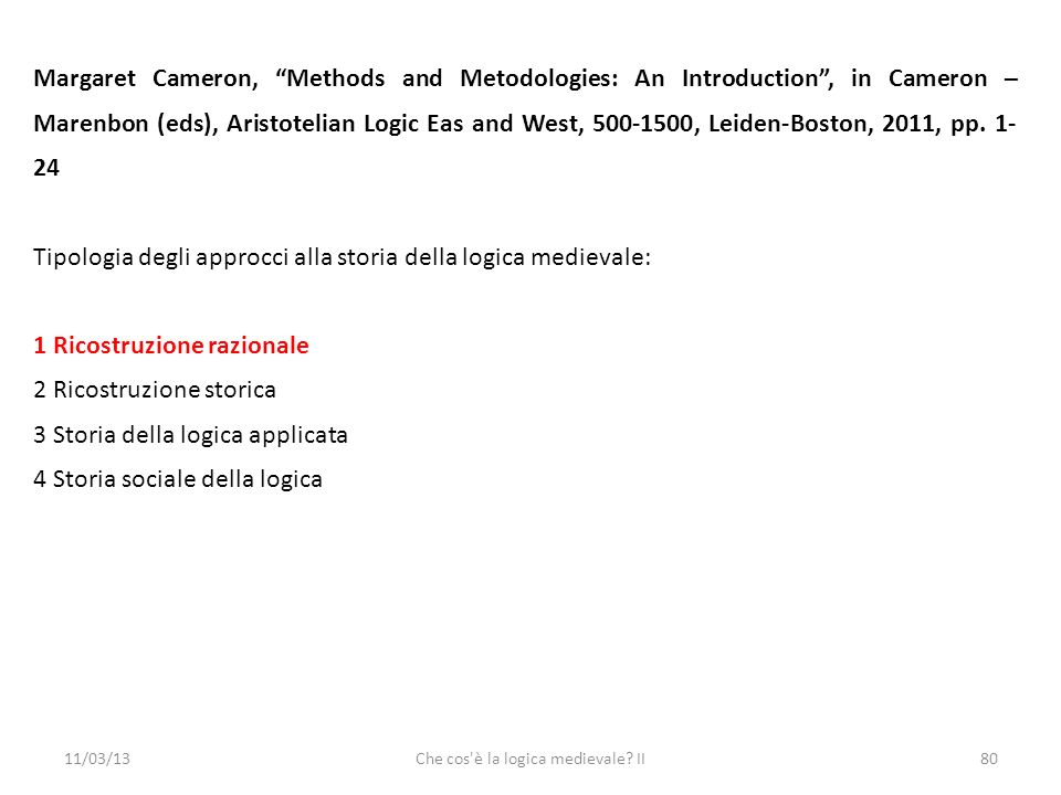 11/03/13Che cos'è la logica medievale? II80 Margaret Cameron, Methods and Metodologies: An Introduction, in Cameron – Marenbon (eds), Aristotelian Log