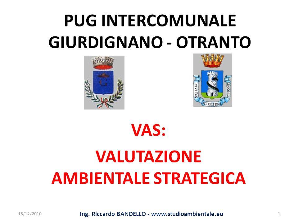 PUG INTERCOMUNALE GIURDIGNANO - OTRANTO VAS: VALUTAZIONE AMBIENTALE STRATEGICA 16/12/20101 Ing. Riccardo BANDELLO - www.studioambientale.eu