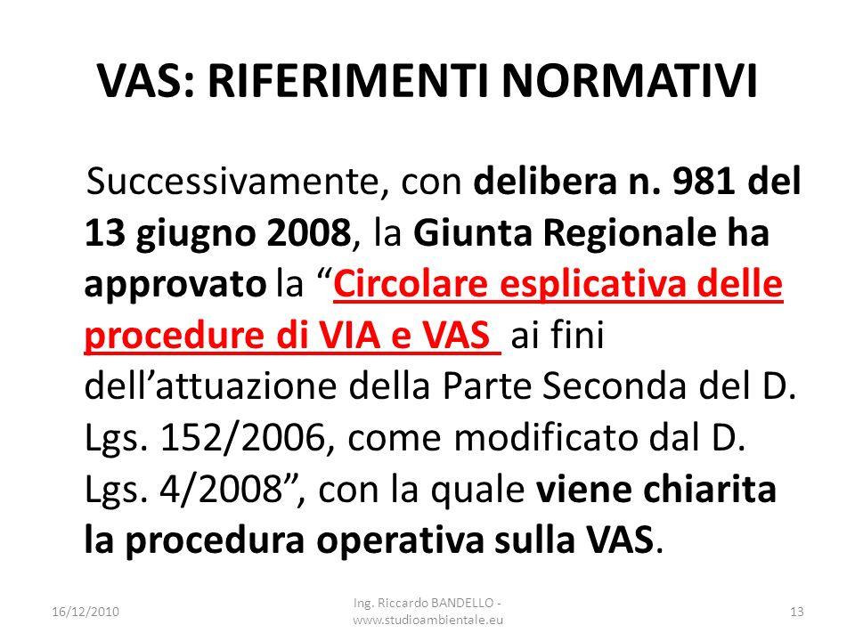 VAS: RIFERIMENTI NORMATIVI Successivamente, con delibera n. 981 del 13 giugno 2008, la Giunta Regionale ha approvato la Circolare esplicativa delle pr