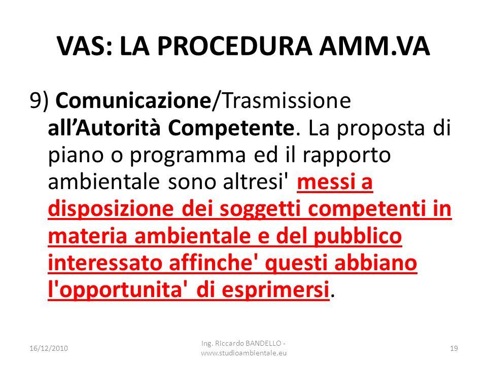 VAS: LA PROCEDURA AMM.VA 9) Comunicazione/Trasmissione allAutorità Competente. La proposta di piano o programma ed il rapporto ambientale sono altresi