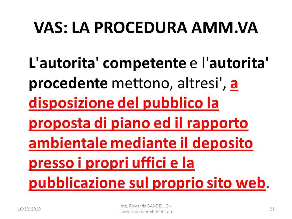 VAS: LA PROCEDURA AMM.VA L'autorita' competente e l'autorita' procedente mettono, altresi', a disposizione del pubblico la proposta di piano ed il rap
