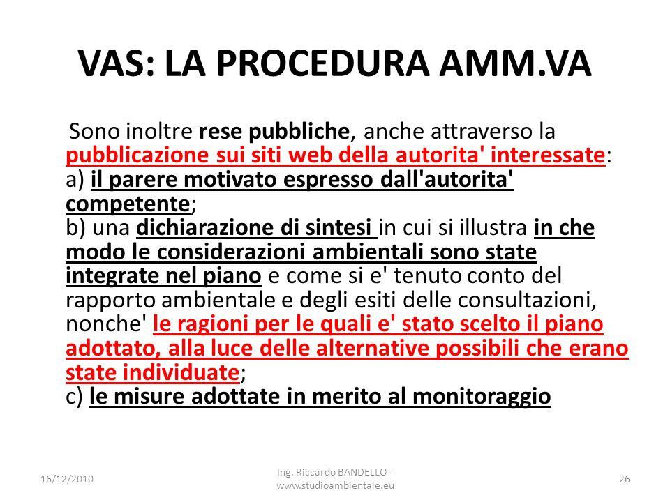 VAS: LA PROCEDURA AMM.VA Sono inoltre rese pubbliche, anche attraverso la pubblicazione sui siti web della autorita' interessate: a) il parere motivat