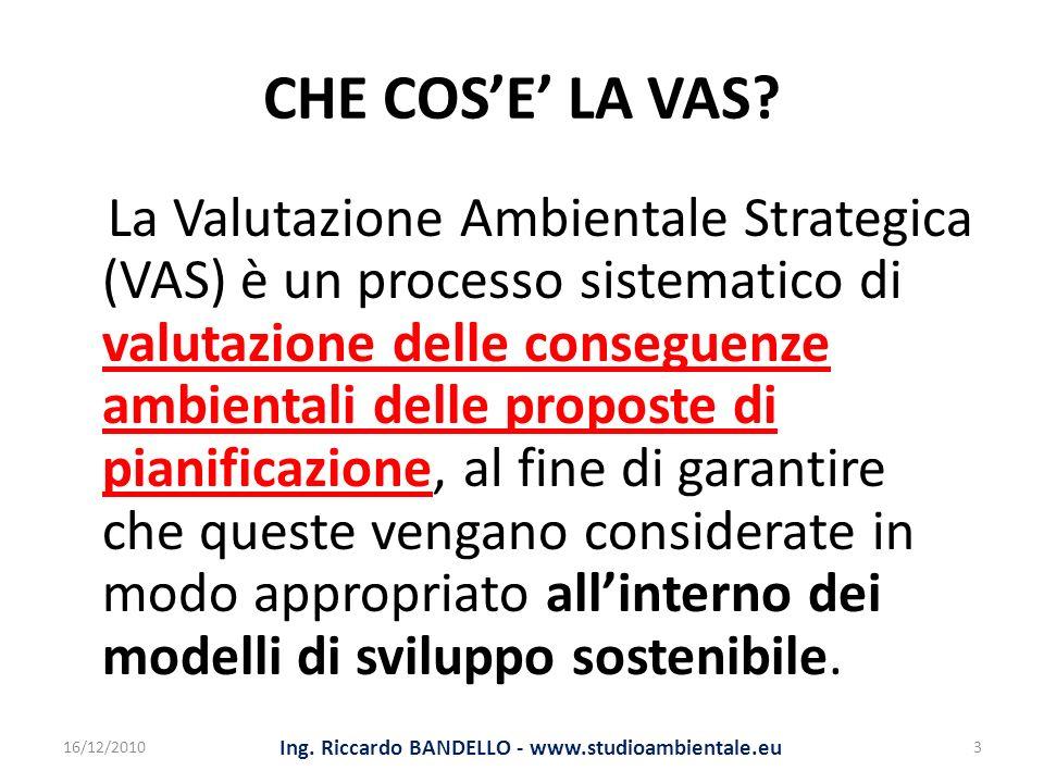 CHE COSE LA VAS? La Valutazione Ambientale Strategica (VAS) è un processo sistematico di valutazione delle conseguenze ambientali delle proposte di pi