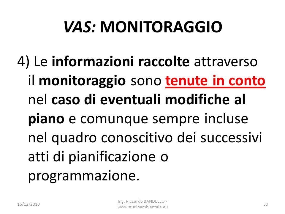 VAS: MONITORAGGIO 4) Le informazioni raccolte attraverso il monitoraggio sono tenute in conto nel caso di eventuali modifiche al piano e comunque semp