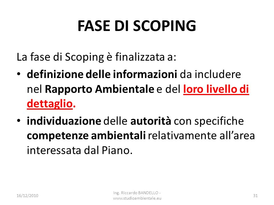 FASE DI SCOPING La fase di Scoping è finalizzata a: definizione delle informazioni da includere nel Rapporto Ambientale e del loro livello di dettagli