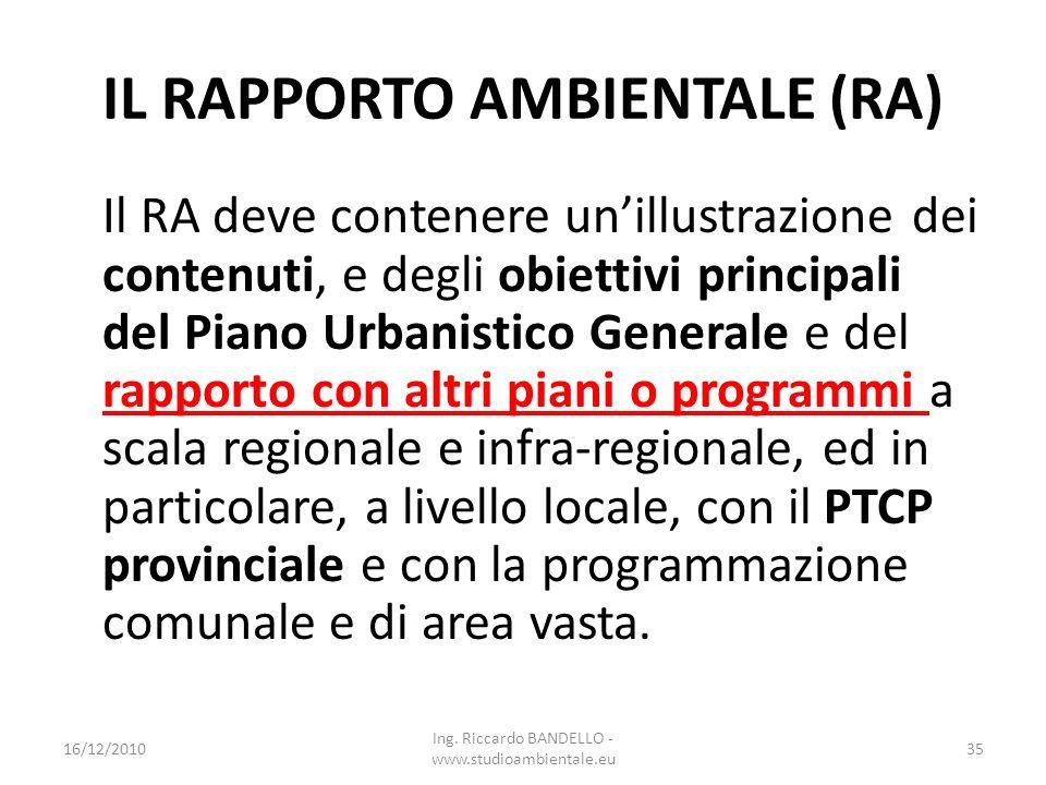 IL RAPPORTO AMBIENTALE (RA) Il RA deve contenere unillustrazione dei contenuti, e degli obiettivi principali del Piano Urbanistico Generale e del rapp