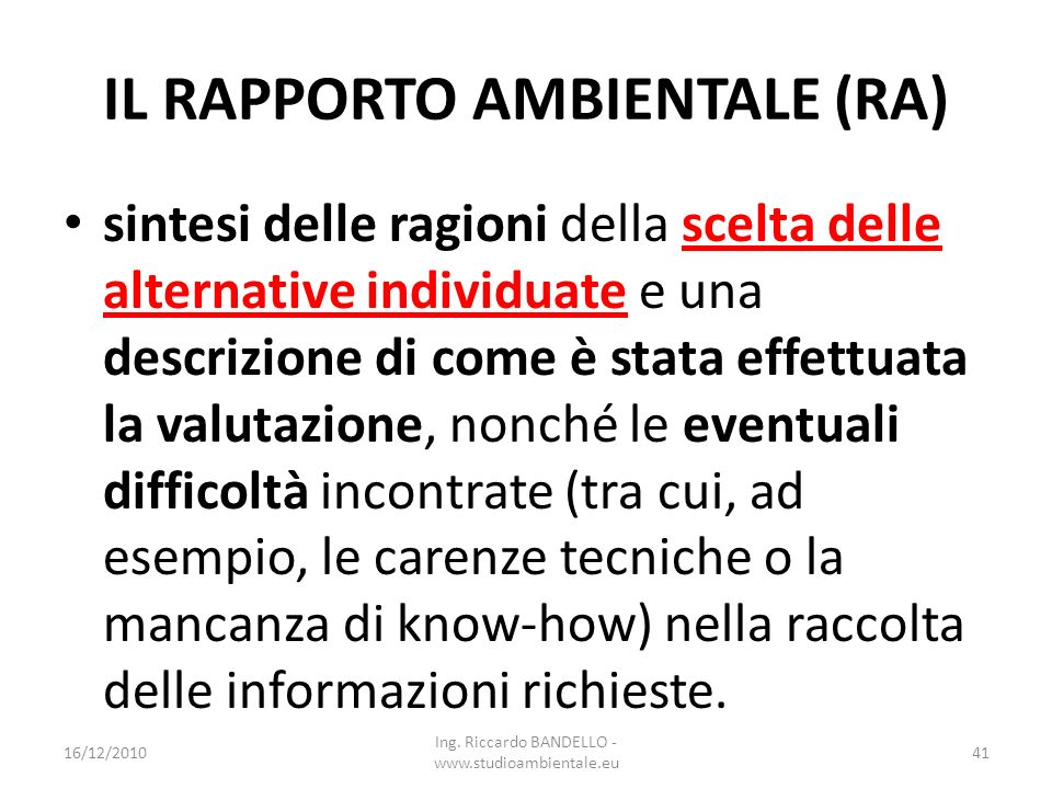 IL RAPPORTO AMBIENTALE (RA) sintesi delle ragioni della scelta delle alternative individuate e una descrizione di come è stata effettuata la valutazio