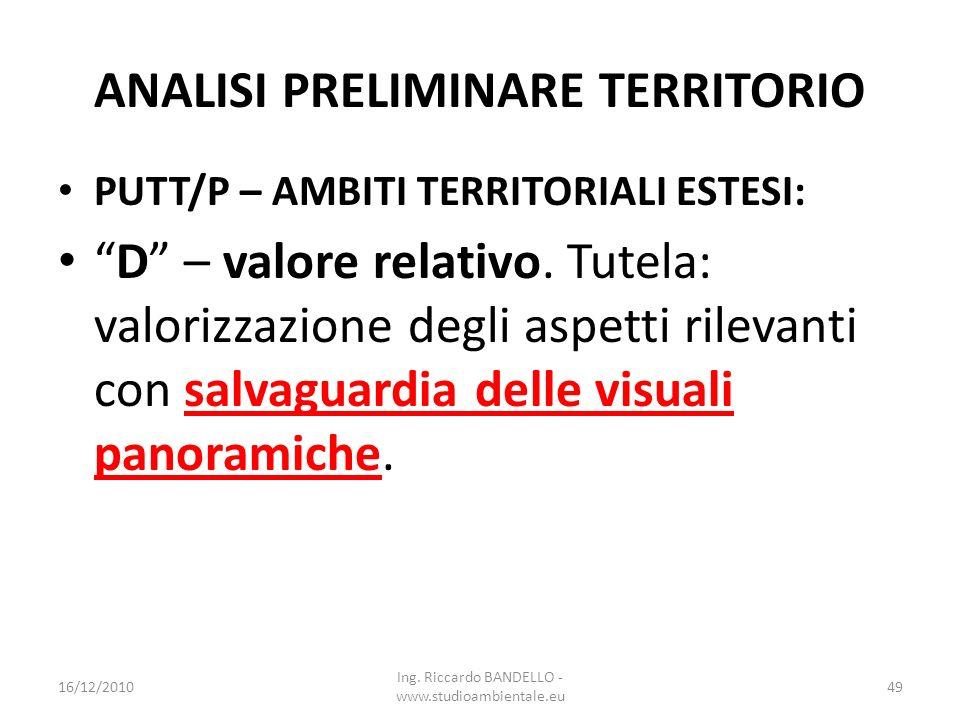 ANALISI PRELIMINARE TERRITORIO PUTT/P – AMBITI TERRITORIALI ESTESI: D – valore relativo. Tutela: valorizzazione degli aspetti rilevanti con salvaguard