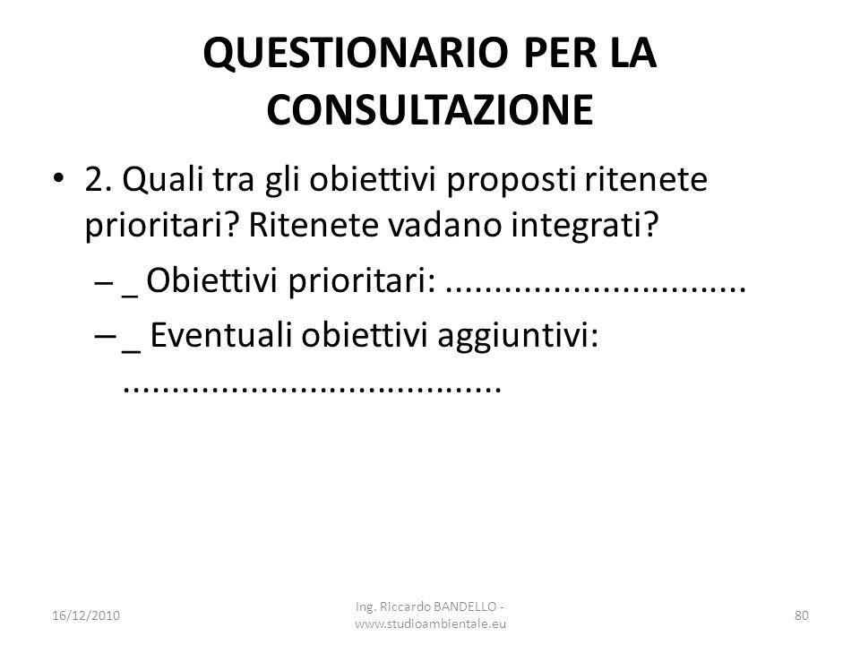 QUESTIONARIO PER LA CONSULTAZIONE 2. Quali tra gli obiettivi proposti ritenete prioritari? Ritenete vadano integrati? – _ Obiettivi prioritari:.......