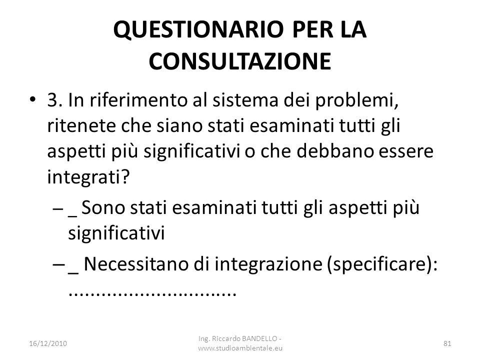 QUESTIONARIO PER LA CONSULTAZIONE 3. In riferimento al sistema dei problemi, ritenete che siano stati esaminati tutti gli aspetti più significativi o