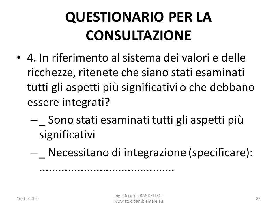 QUESTIONARIO PER LA CONSULTAZIONE 4. In riferimento al sistema dei valori e delle ricchezze, ritenete che siano stati esaminati tutti gli aspetti più
