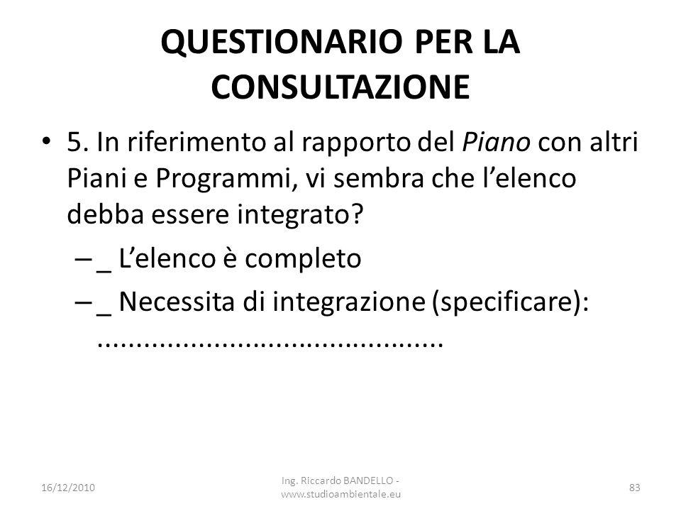 QUESTIONARIO PER LA CONSULTAZIONE 5. In riferimento al rapporto del Piano con altri Piani e Programmi, vi sembra che lelenco debba essere integrato? –