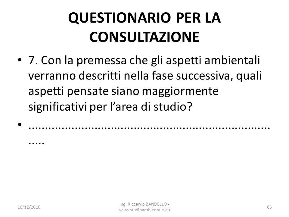 QUESTIONARIO PER LA CONSULTAZIONE 7. Con la premessa che gli aspetti ambientali verranno descritti nella fase successiva, quali aspetti pensate siano