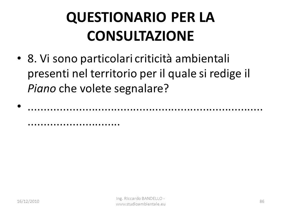 QUESTIONARIO PER LA CONSULTAZIONE 8. Vi sono particolari criticità ambientali presenti nel territorio per il quale si redige il Piano che volete segna