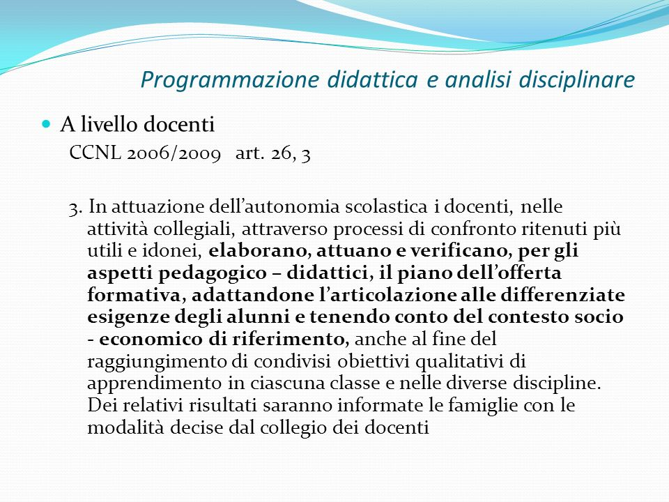Programmazione didattica e analisi disciplinare A livello docenti CCNL 2006/2009 art. 26, 3 3. In attuazione dellautonomia scolastica i docenti, nelle