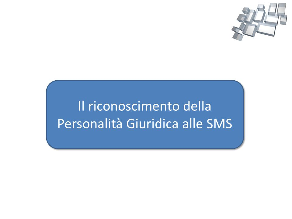 Il riconoscimento della Personalità Giuridica alle SMS Il riconoscimento della Personalità Giuridica alle SMS