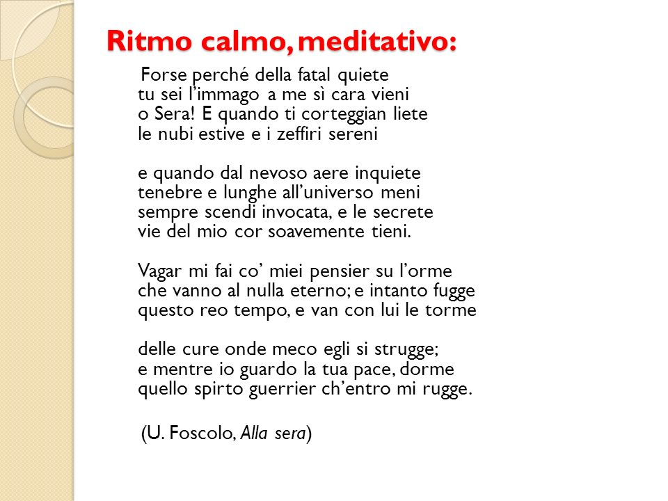 Ritmo calmo, meditativo: Forse perché della fatal quiete tu sei limmago a me sì cara vieni o Sera.