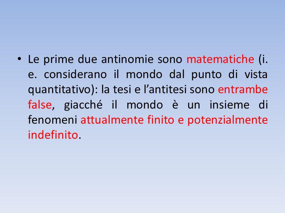 Le prime due antinomie sono matematiche (i. e. considerano il mondo dal punto di vista quantitativo): la tesi e lantitesi sono entrambe false, giacché