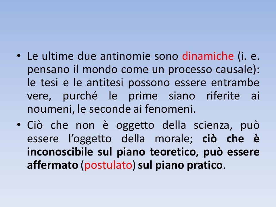 Le ultime due antinomie sono dinamiche (i. e. pensano il mondo come un processo causale): le tesi e le antitesi possono essere entrambe vere, purché l