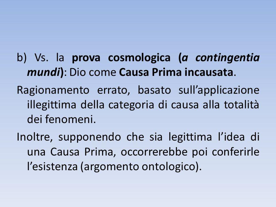 b) Vs. la prova cosmologica (a contingentia mundi): Dio come Causa Prima incausata. Ragionamento errato, basato sullapplicazione illegittima della cat