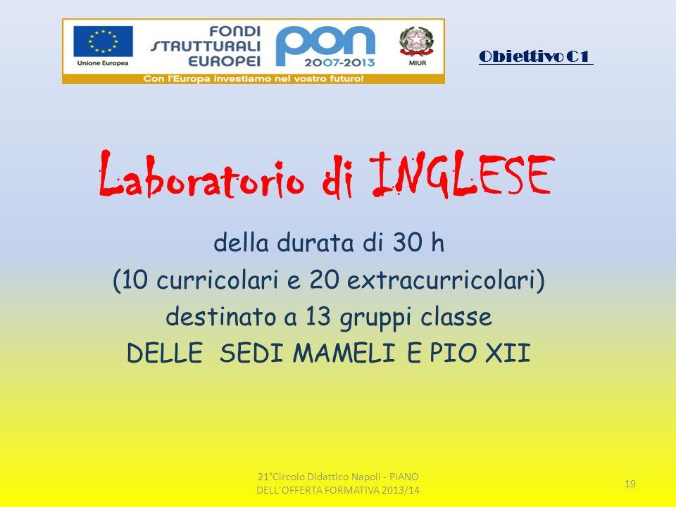 Obiettivo C1 Laboratorio di INGLESE della durata di 30 h (10 curricolari e 20 extracurricolari) destinato a 13 gruppi classe DELLE SEDI MAMELI E PIO X
