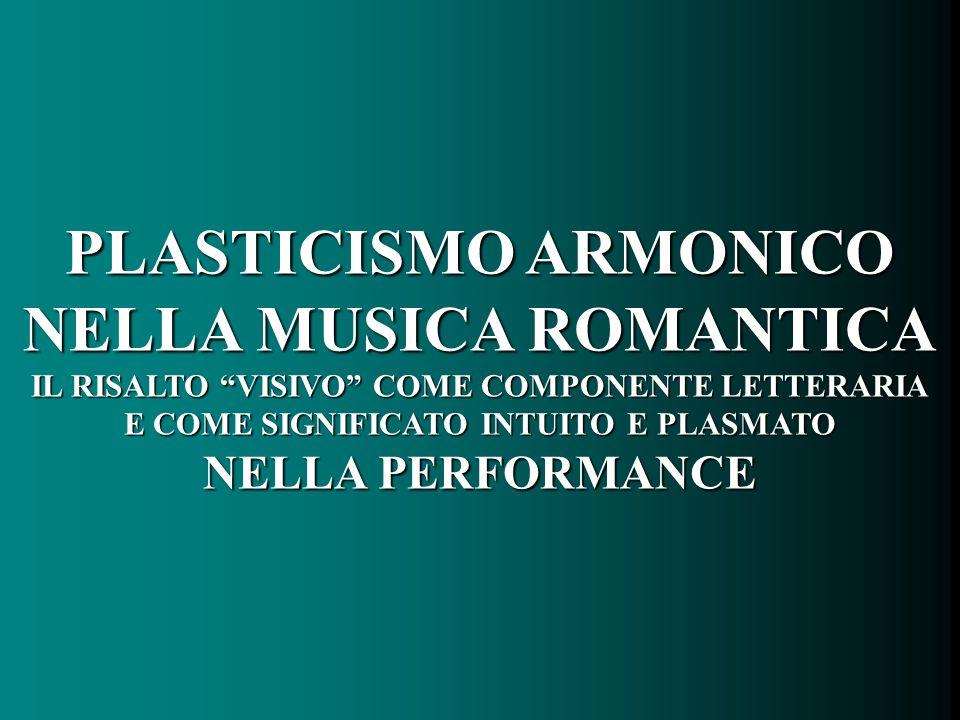 PLASTICISMO ARMONICO NELLA MUSICA ROMANTICA IL RISALTO VISIVO COME COMPONENTE LETTERARIA E COME SIGNIFICATO INTUITO E PLASMATO NELLA PERFORMANCE