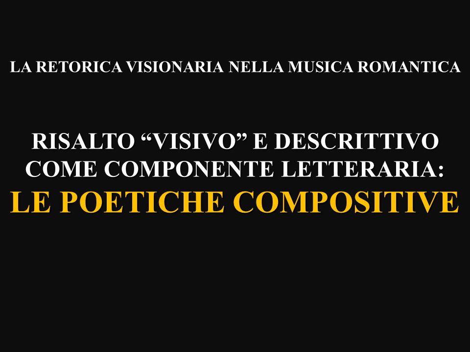 LA RETORICA VISIONARIA NELLA MUSICA ROMANTICA RISALTO VISIVO E DESCRITTIVO COME COMPONENTE LETTERARIA: LE POETICHE COMPOSITIVE