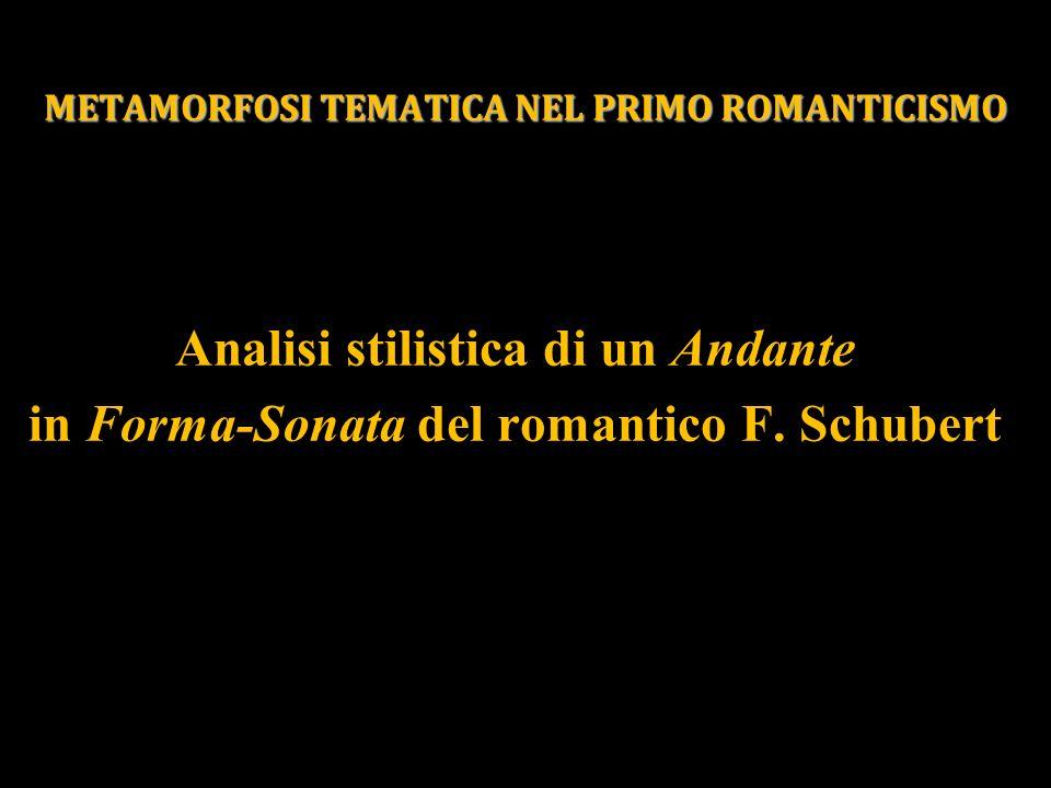 Analisi stilistica di un Andante in Forma-Sonata del romantico F. Schubert METAMORFOSI TEMATICA NEL PRIMO ROMANTICISMO