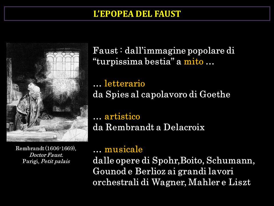 LEPOPEA DEL FAUST Faust : dallimmagine popolare di turpissima bestia a mito … … letterario da Spies al capolavoro di Goethe … artistico da Rembrandt a