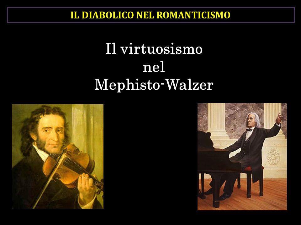IL DIABOLICO NEL ROMANTICISMO Il virtuosismo nel Mephisto-Walzer